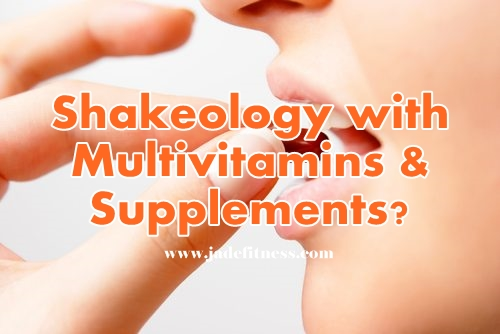 Shakeology with multivitamins and supplements