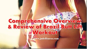 Comprehensive overview and review of Brazil Butt Lift workout program